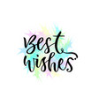 best wishes greeting card with hand lettering vector image
