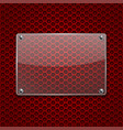 transparent glass plate on red metal perforated vector image