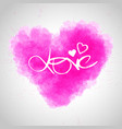 love lettering on watercolor heart abstract vector image