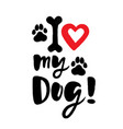i love my dog brush lettering with paws and bone vector image
