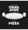Pizza related advertising poster Come to the dark vector image