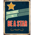 Retro metal sign be a star vector image