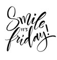 smile it is friday inspirational quote vector image