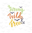 young wild and free lettering design graphic vector image