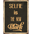 Retro metal sign Selfie is the new black vector image