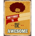 Retro metal sign Be awesome vector image