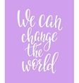 We can change the world quote typography vector image