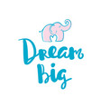 Dream big hand written typography poster vector image
