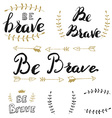 Be brave Set of hand drawn lettering vector image