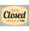 Retro Vintage Closed Sign vector image