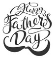 happy fathers day and mustache lettering text for vector image