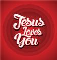 Jesus loves you vector image