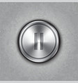 round metal pause button vector image