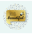 Golden speech bubble with Hello Beautiful message vector image