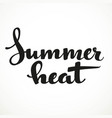 summer heat calligraphic inscription on a white vector image vector image