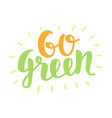 go green label trendy brush lettering vector image