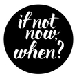 If not now when Hand drawn inspiration quote vector image