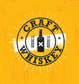 craft whiskey local spirit alcohol creative vector image