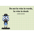 Be wise in deeds vector image