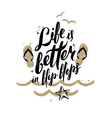 Life is better in flip-flops vector image