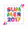 summer 2017 cutout color quote for fun vacation vector image
