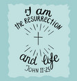 hand lettering i am the resurrection and the life vector image