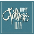 Happy Fathers Day Hand lettering card vector image