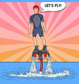man on flyboard extreme water sport pop art vector image