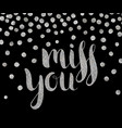 silver textured inscription miss you vector image