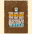 you are not hungry just bored drink a glass of vector image