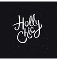 Holly Chic Phrase on Abstract Black Background vector image