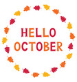 hello october card with autumn leaves vector image