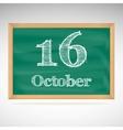 October 16 inscription in chalk on a blackboard vector image