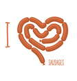 I love sausage Sausages forming a heart Delicacy vector image