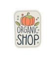 organic shop logo design badge for healthy food vector image