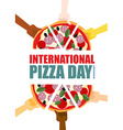 International pizza day Hand hold pieces of pizza vector image