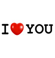i love you concept with heart vector image