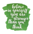Believe in yourself you are stronger than think vector image