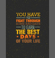 you have to fight through some bad days to earn vector image