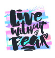 Lettering Live Without Fear poster vector image