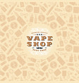 vape shop label and frame with pattern vector image