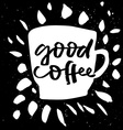 Good coffee Poster for a cafe or restaurant vector image