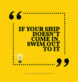 Inspirational motivational quote If your ship vector image