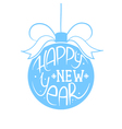 Christmas ball with happy new year lettering vector image