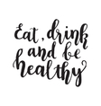 Eat drink and be healthyHand lettering design vector image