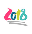 2018 - new year hand drawn lettering vector image