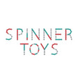word from spinners new popular anti-stress toy vector image