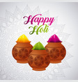 happy holi powder color mud pot and mandala vector image