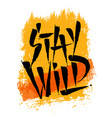 stay wild creative adventure motivation quote vector image