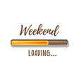 weekend loading bar isolated on white background vector image